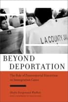 Beyond Deportation - The Role of Prosecutorial Discretion in Immigration Cases ebook by Leon Wildes, Shoba Sivaprasad Wadhia