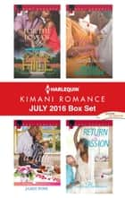 Harlequin Kimani Romance July 2016 Box Set - For the Love of You\Love and a Latte\Second Chance Seduction\Return to Passion ebook by Donna Hill, Jamie Pope, Monica Richardson,...