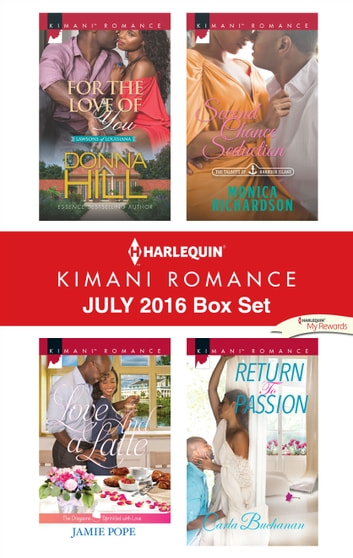 Harlequin Kimani Romance July 2016 Box Set - For the Love of You\Love and a Latte\Second Chance Seduction\Return to Passion ebook by Donna Hill,Jamie Pope,Monica Richardson,Carla Buchanan