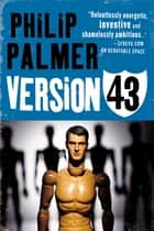 Version 43 ebook by Philip Palmer