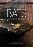 A Natural History of Australian Bats - Working the Night Shift ebook by Steve Parish, Greg Richards, Les Hall