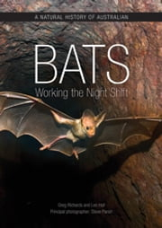 A Natural History of Australian Bats - Working the Night Shift ebook by Steve Parish,Greg Richards,Les Hall