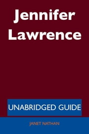 Jennifer Lawrence - Unabridged Guide ebook by Janet Nathan