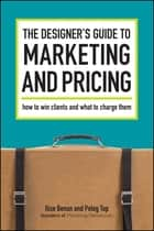 The Designer's Guide To Marketing And Pricing - How To Win Clients And What To Charge Them ebook by Ilise Benun, Peleg Top
