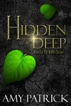 Hidden Deep - The Hidden Saga, #1 ebook by Amy Patrick