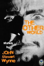 The Other World - Stories by John Stewart Wynne ebook by John Stewart Wynne