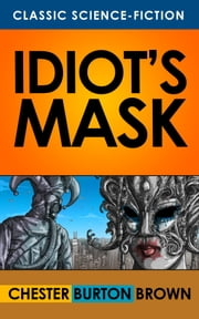 Idiot's Mask ebook by Chester Burton Brown