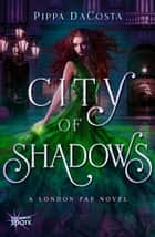 City of Shadows ebook by Pippa DaCosta