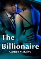 The Billionaire ebook by Carrice McKelvy