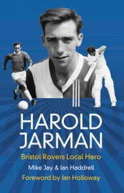 Harold Jarman - Bristol Rovers Local Hero ebook by Ian Haddrell,Mike Jay