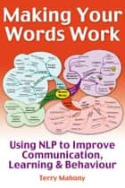 Making Your words Work ebook by Terry Mahony