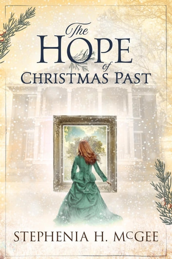 The Hope of Christmas Past ebook by Stephenia H. McGee