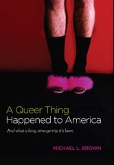 A Queer Thing Happened To America: And what a long, strange trip it's been ebook by Michael Brown
