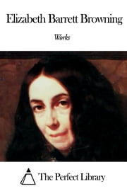 Works of Elizabeth Barrett Browning ebook by Elizabeth Barrett Browning