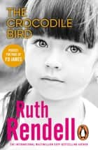The Crocodile Bird - a gripping psychological thriller from the award-winning Queen of Crime ebook by Ruth Rendell