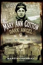 Mary Ann Cotton - Dark Angel - Britain's First Female Serial Killer ebook by Martin Connolly