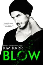 Blow - The Tainted Love Duet, #1 ebook by Kim Karr