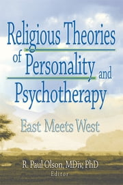 Religious Theories of Personality and Psychotherapy - East Meets West ebook by Frank De Piano, Ashe Mukherjee, Scott Mitchel Kamilar,...