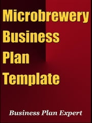 Microbrewery Business Plan Template (Including 6 Free Bonuses) ebook by Business Plan Expert