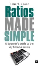 Ratios Made Simple - A beginner's guide to the key financial ratios ebook by Robert Leach