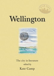 Wellington - The city in literature ebook by Kate Camp (ed)
