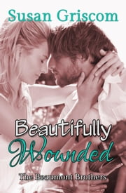 Beautifully Wounded - The Beaumont Brothers, #1 ebook by Kobo.Web.Store.Products.Fields.ContributorFieldViewModel