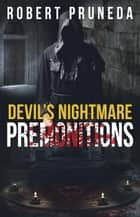 Premonitions - Devil's Nightmare, #2 ebook by Robert Pruneda