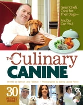 The Culinary Canine - Great Chefs Cook for Their Dogs - And So Can You! ebook by Kathryn Levy Feldman,Sabina Louise Pierce