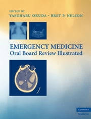 Emergency Medicine Oral Board Review Illustrated ebook by Yasuharu Okuda, MD,Bret P. Nelson, MD