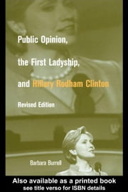 Public Opinion, The First Ladyship and Hillary Rodham Clinton ebook by Routledge
