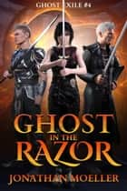 Ghost in the Razor (Ghost Exile #4) ebook by Jonathan Moeller