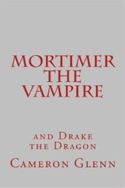 Mortimer the Vampire and Drake the Dragon ebook by Cameron Glenn