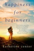 Happiness for Beginners ebook by Katherine Center