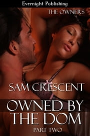 Owned by the Dom: Part Two ebook by Sam Crescent