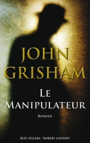 Le Manipulateur ebook by John GRISHAM