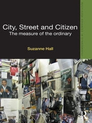 City, Street and Citizen - The Measure of the Ordinary ebook by Suzanne Hall