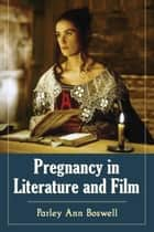 Pregnancy in Literature and Film ebook by Parley Ann Boswell