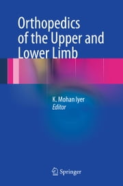 Orthopedics of the Upper and Lower Limb ebook by K. Mohan Iyer