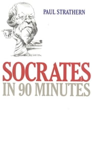 Socrates in 90 Minutes ebook by Paul Strathern