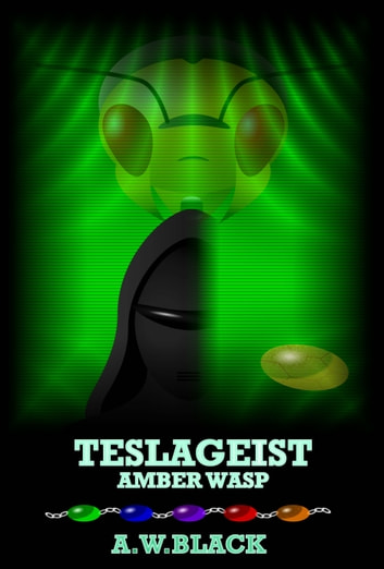 Teslageist - Amber Wasp ebook by A.W.Black
