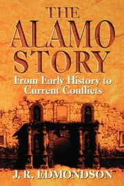 Alamo Story - From Early History to Current Conflicts ebook by J. C. Edmondson