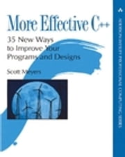 More Effective C++ - 35 New Ways to Improve Your Programs and Designs ebook by Scott Meyers