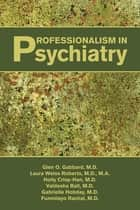 Professionalism in Psychiatry ebook by Glen O. Gabbard, Laura Weiss Roberts, Holly Crisp-Han,...