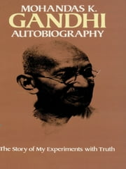 Autobiography - The Story of My Experiments with Truth ebook by Mohandas Gandhi
