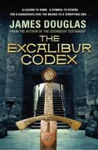 The Excalibur Codex eBook by James Douglas