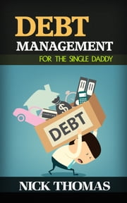 Debt Management For The Single Daddy ebook by Nick Thomas