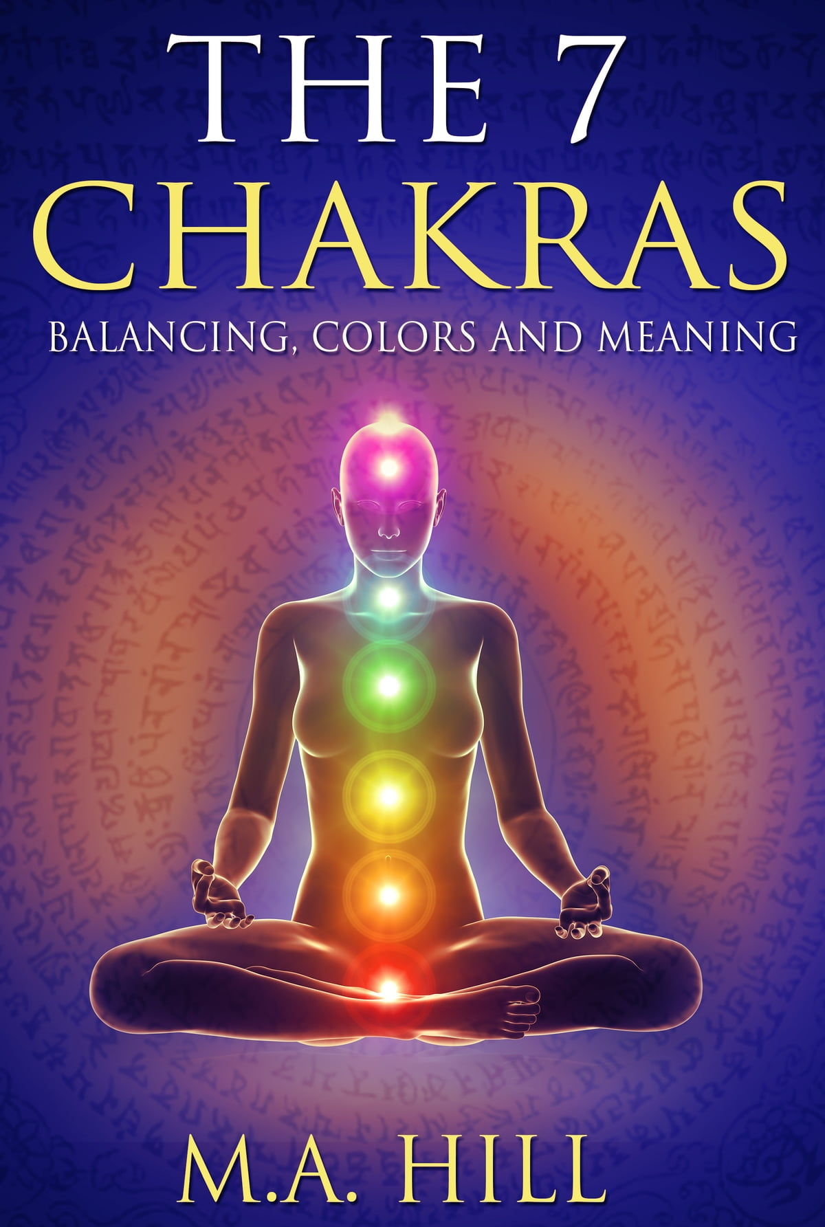 The 7 Chakras Balancing Color And Meaning EBook By M A Hill