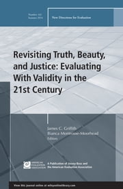 Revisiting Truth, Beauty,and Justice: Evaluating With Validity in the 21st Century - New Directions for Evaluation, Number 142 ebook by James C. Griffith,Bianca Montrosse-Moorhead