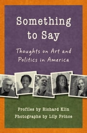 Something to Say - Thoughts on Art and Politics in America ebook by Richard Klin,Lily Prince
