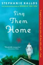 Sing Them Home ebook by Stephanie Kallos